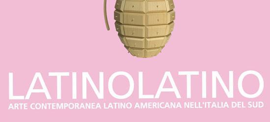 LATINOLATINO - Arte Contemporanea Latino Americana nell'Italia del Sud