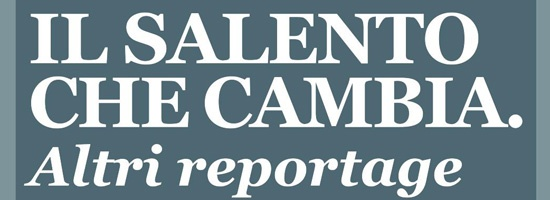 IL SALENTO CHE CAMBIA. ALTRI REPORTAGE