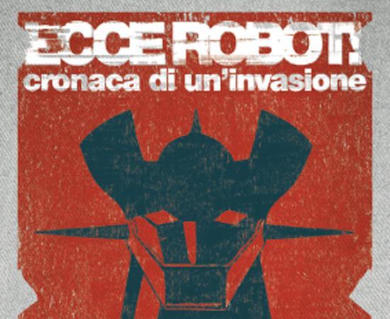 ECCE ROBOT! CRONACA DI UN'INVASIONE