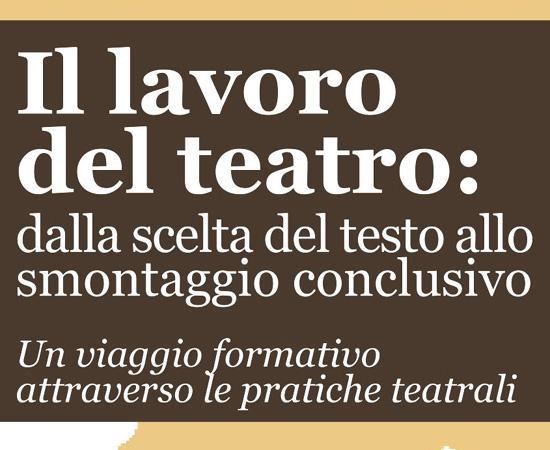 """""""Il lavoro del teatro: dalla scelta del testo allo smontaggio conclusivo."""